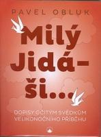 Milý Jidáši ... - dopisy očitým svědkům velikonočního příběh...