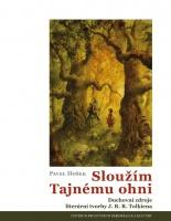 Sloužím Tajnému ohni -  Duchovní zdroje literární tvorby J. ...