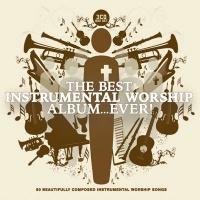 The Best Instrumental Worship Album ...Ever ! (3CD)