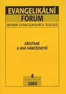 Evangelikální fórum č.4 : sborník evangelikálních teologů (Křesťané a jiná náboženství)