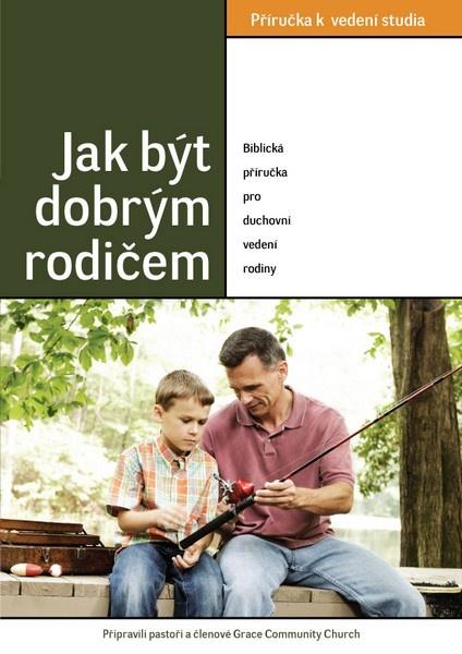 Jak být dobrým rodičem  (Příručka k vedení studia)