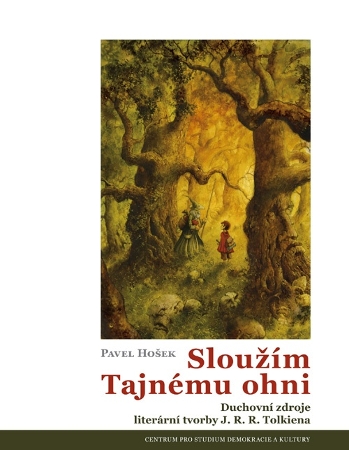 Sloužím Tajnému ohni -  Duchovní zdroje literární tvorby J. R. R. Tolkiena