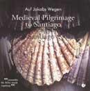 Medieval Pilgrimage to Santiago: Auf Jakobs Wegen