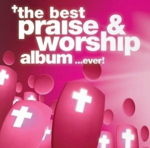 The Best Praise  Worship Album In The World ...Ever! (3CD)